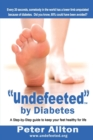 """Undefeeted"" by Diabetes : A Step-by-Step Guide to Keep Your Feet Healthy for Life - Book"