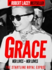 Grace : Her Lives, Her Loves - the definitive biography of Grace Kelly, Princess of Monaco - eBook