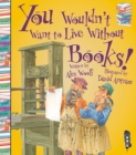 You Wouldn't Want To Live Without Books! - Book