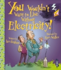 You Wouldn't Want To Live Without Electricity! - Book