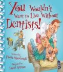 You Wouldn't Want To Live Without Dentists! - Book