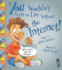 You Wouldn't Want To Live Without The Internet! - Book