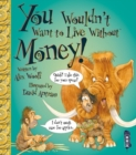 You Wouldn't Want To Live Without Money! - Book
