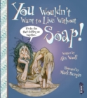 You Wouldn't Want To Live Without Soap! - Book