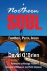 Northern Soul : Football, Punk, Jesus - Book