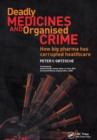 Deadly Medicines and Organised Crime : How Big Pharma Has Corrupted Healthcare - eBook