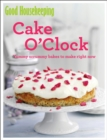 Good Housekeeping Cake O'Clock : Yummy scrummy bakes to make right now - eBook
