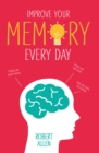 Improve Your Memory : Develop your memory muscle * Increase your brain power * Think with clarity and creativity - Book