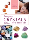 Everyday Crystals for a Better Life : Crystals for health, home and personal power - eBook