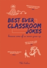 Best Ever Classroom Jokes : Because some of us never grow up - Book