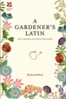 A Gardener's Latin : The language of plants explained - Book