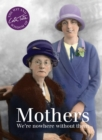 Mothers : We're Nowhere Without Them - Book