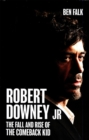 Robert Downey Jr. : The Fall and Rise of the Comeback Kid - eBook