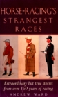 Horse-Racing Strangest Races : Extraordinary but true stories from over 150 years of racing - eBook