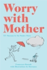 Worry with Mother : 101 Neuroses for the Modern Mama - Book
