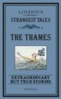 London's Strangest: The Thames : Extraordinary but true stories - eBook