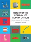 History of the World in 100 Modern Objects : Middle-Class Stuff (and Nonsense) - Book