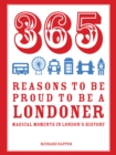 365 Reasons to be Proud to be a Londoner : Magical Moments in London's History - eBook