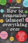 How to Remember (Almost) Everything, Ever! : Tips, tricks and fun to turbo-charge your memory - eBook