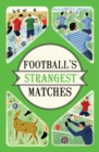 Football's Strangest Matches : Extraordinary but true stories from over a century of football - Book