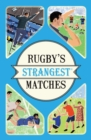 Rugby's Strangest Matches : Extraordinary but true stories from over a century of rugby - Book