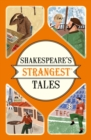 Shakespeare's Strangest Tales : Extraordinary but true tales from 400 years of Shakespearean theatre - Book
