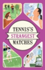 Tennis's Strangest Matches : Extraordinary but true stories from over five centuries of tennis - Book