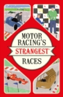 Motor Racing's Strangest Races : Extraordinary But True Stories from Over a Century of Motor Racing - Book