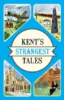 Kent's Strangest Tales : Extraordinary but true stories from a very curious county - Book