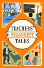 Teachers' Strangest Tales : Extraordinary but true tales from over five centuries of teaching - Book
