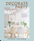 Decorate for a Party : Stylish and Simple Ideas for Meaningful Gatherings - Book