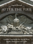 After the Fire : London Churches in the Age of Wren, Hooke, Hawksmoor and Gibbs - Book