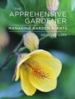 The Apprehensive Gardener : Managing Garden Plants - Book