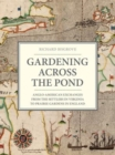 Gardening Across the Pond : Anglo-American Exchanges from the Settlers in Virginia to Prairie Gardens in England - Book