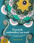 Freestyle Embroidery on Wool : How to create your own embroidered wool applique designs - Book