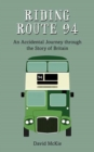 Riding Route 94 : An Accidental Journey through the Story of Britain - Book