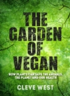 The Garden of Vegan : How Plants can Save the Animals, the Planet and Our Health - Book