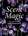Scent Magic : Notes from a Gardener - Book