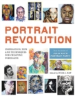 Portrait Revolution : Inspiration, Tips and Techniques for Creating Portraits from the Artists of Julia Kay's Portrait Party - Book
