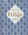 On the Fringe : A Life in Decorating - Book
