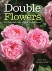 Double Flowers : The Remarkable Story of Extra-Petalled Blooms - Book