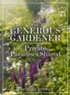 The Generous Gardener : Private Paradises Shared - Book