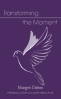 Transforming the Moment : A Meditation on God's Love and the Fullness of Life - Book