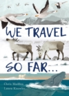 We Travel So Far : Small Stories of Incredibly Giant Journeys - Book