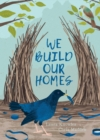 We Build Our Homes : Small Stories of Incredible Animal Architects - Book
