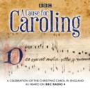 A Cause for Caroling : A celebration of the Christmas carol in Britain - eAudiobook