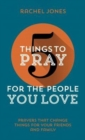 5 Things to Pray for the People You Love : Prayers that change things for your friends and family - Book