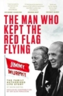 The Man Who Kept The Red Flag Flying: Jimmy Murphy : The Fully Authorised Life Story - Book