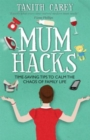 Mum Hacks : Time-saving tips to calm the chaos of family life - Book