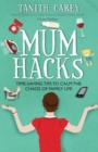 Mum Hacks : Time-saving tips to calm the chaos of family life - eBook